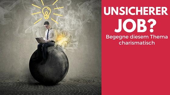 Unsicherer Job? Wie Dir charismatische…